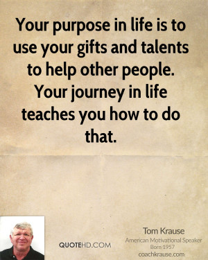 Your purpose in life is to use your gifts and talents to help other ...