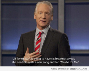 bill maher quotes | Bill Maher on Taylor Swift breakups - Funny quote ...