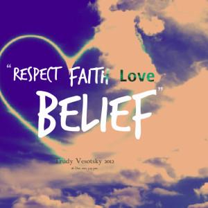 Quotes Picture: respect ~ faith ~ love ~ belief