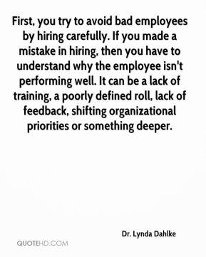 Dr. Lynda Dahlke - First, you try to avoid bad employees by hiring ...