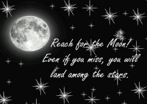 Go Back > Gallery For > Reach For The Moon Quote