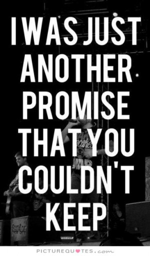 was just another promise that you couldn't keep Picture Quote #1
