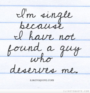 Being single is pretty good. It's a nice sense of irresponsibility.