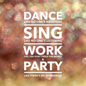 Dance, sing, work, party