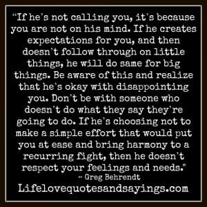 If he's not calling you, it's because you are not on his mind. If ...