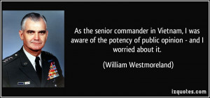 As the senior commander in Vietnam, I was aware of the potency of ...