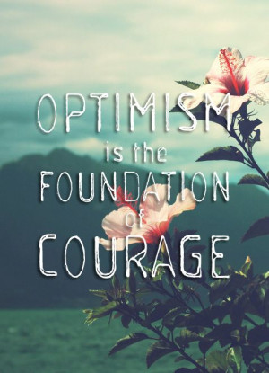 optimism-foundation-courage-life-daily-quotes-sayings-pictures.jpg