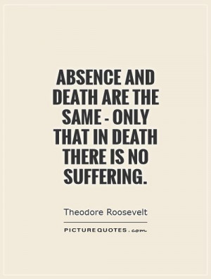 Death Quotes Suffering Quotes Absence Quotes Theodore Roosevelt Quotes