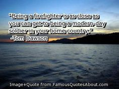 Firefighter quote. #quote #firefighter #soldier More