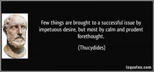 Few things are brought to a successful issue by impetuous desire, but ...