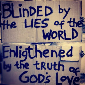 ... by the lies of the world Enligthened by the truth of god's love