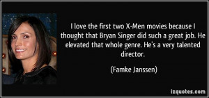 love the first two X-Men movies because I thought that Bryan Singer ...