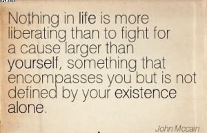 Life Is More Liberating Than To Fight For A Cause Larger Than Yourself ...