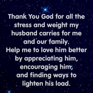 Thank You God for all the stress and weight my husband carries for me ...
