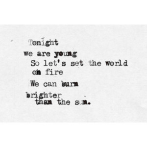 Quote a song, expose your heart. | Fun - We Are Young Submitted by...