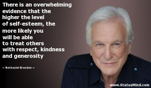Nathaniel Branden Self Esteem Respect Kindness Generosity Quote