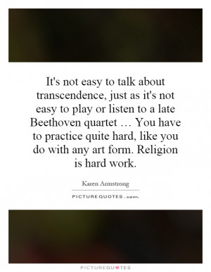 ... like you do with any art form. Religion is hard work Picture Quote #1
