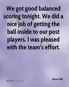 Aaron Hill - We got good balanced scoring tonight. We did a nice job ...