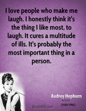make me laugh. I honestly think it's the thing I like most, to laugh ...