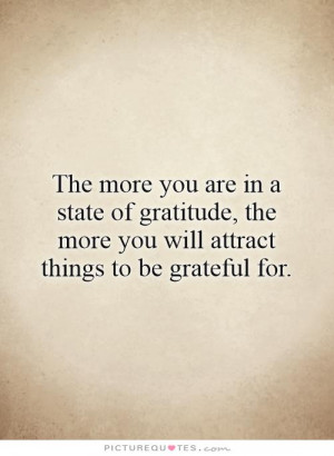 ... the more you will attract things to be grateful for Picture Quote #1