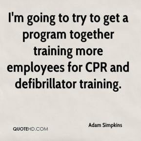... together training more employees for CPR and defibrillator training