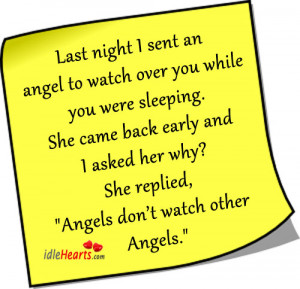 Last night I sent an angel to watch over you while you were sleeping.