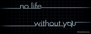 No Life Without You Quote for Fb Timeline