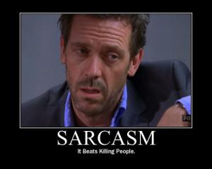 Sarcasm - It beats killing people.