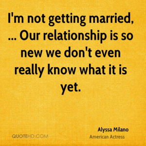 alyssa-milano-quote-im-not-getting-married-our-relationship-is-so-new ...