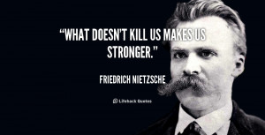 ... -Friedrich-Nietzsche-what-doesnt-kill-us-makes-us-stronger-41498.png