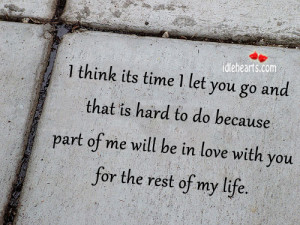 think-its-time-I-let-you-go-and-that-is-hard-to-do-because.jpg