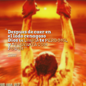 Quotes Picture: despues de caer en el lodo cenagoso dios te limpia te ...