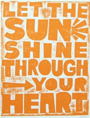 Let the sun shine through your heart quote