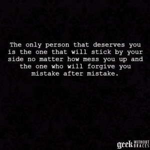 ... only person that deserves you is the one that... ~ geek without braces
