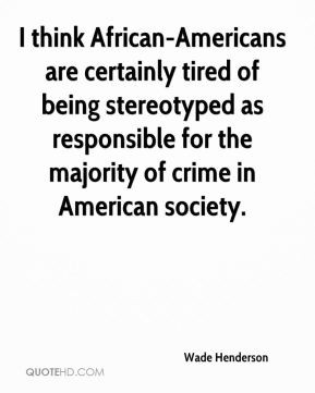 think African-Americans are certainly tired of being stereotyped as ...