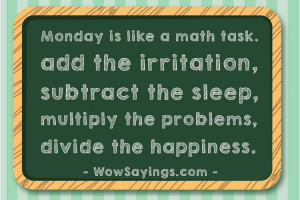 Monday is like a math task - Monday Quotes and Sayings