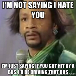 Katt Williams - I'm not saying I hate you I'm just saying if you got ...