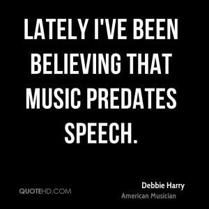 Debbie Harry Music Quotes