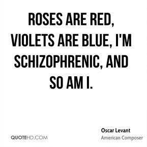 Oscar Levant Roses are red violets are blue I 39 m schizophrenic and