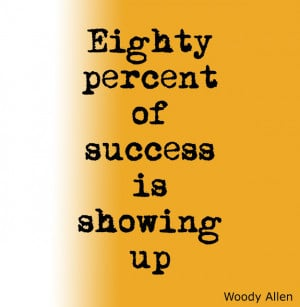 Life Inspirational Quotes Eighty percent of success is showing up