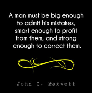... profit from them, and strong enough to correct them. john c. maxwell