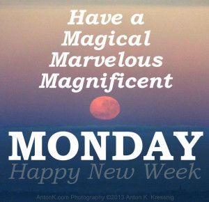 Have a magical marvellous magnificent Monday Happy New Week Super full ...