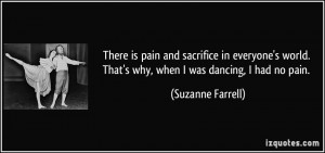 ... . That's why, when I was dancing, I had no pain. - Suzanne Farrell