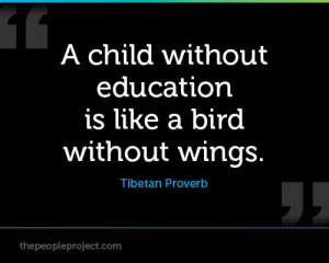 child without education is like a bird without wings. -Tibetan ...