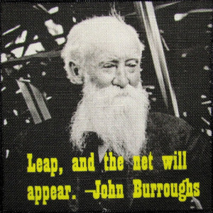 JOHN BURROUGHS QUOTE - Be Bold - Jump before you see a place to land ...