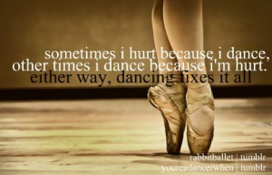 Cute Dance Quotes Tumblr Dance is the cure all