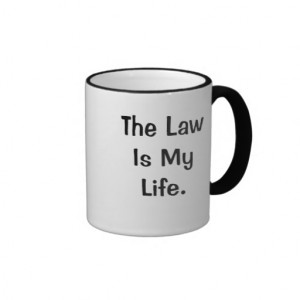 The Law Is My Life Funny Profound Law Quote Ringer Mug