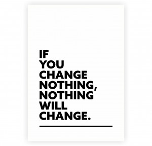 If You Change Nothing, Nothing Will Change Short Business Quotes ...