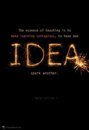 Teaching = sparking the IDEA. Great quote by Marva Collins