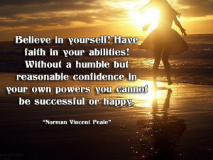 Believe And Have Faith Quotes Have faith in your abilities!